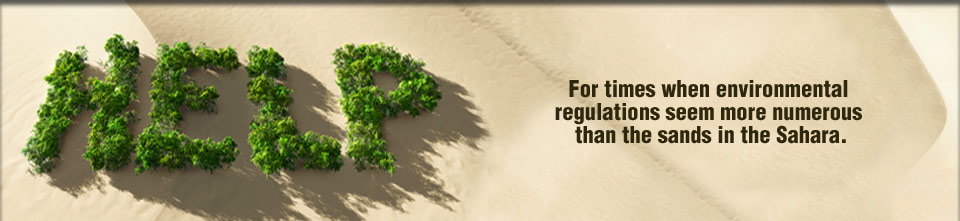 For times when environmental regulations seem more numerous than the sands in the Sahara.